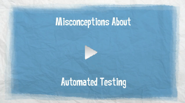 Misconceptions About Automated Testing